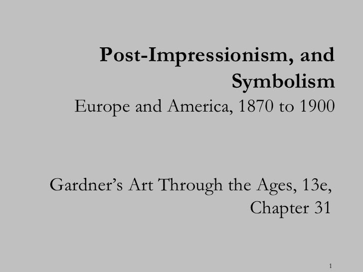 "Post-Impressionism, and                   Symbolism   Europe and America, 1870 to 1900Gardner""s Art Through the Ages, 13e,..."