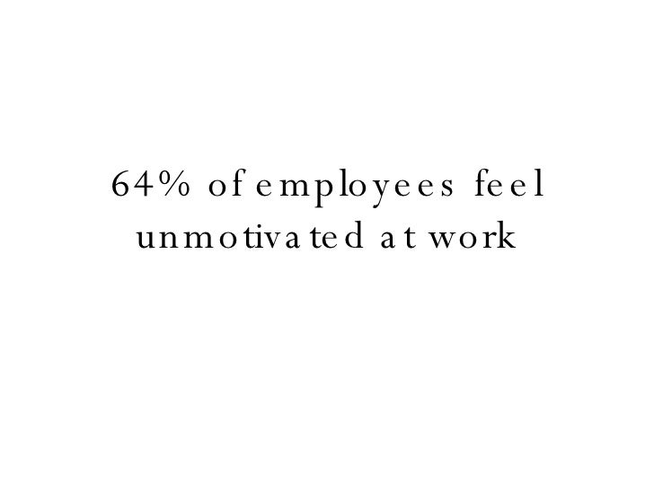 64% of employees feel unmotivated at work