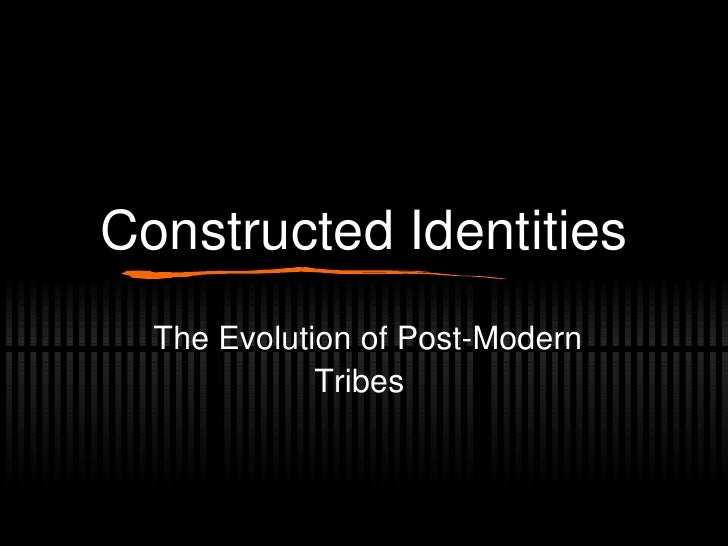 Constructed Identities The Evolution of Post-Modern Tribes