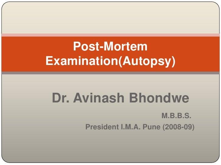 Dr. Avinash Bhondwe<br />M.B.B.S.<br />                   President I.M.A. Pune (2008-09)<br />Post-Mortem Examination(Aut...
