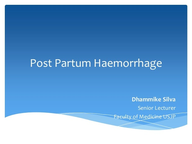 Post Partum Haemorrhage Dhammike Silva Senior Lecturer Faculty of Medicine USJP