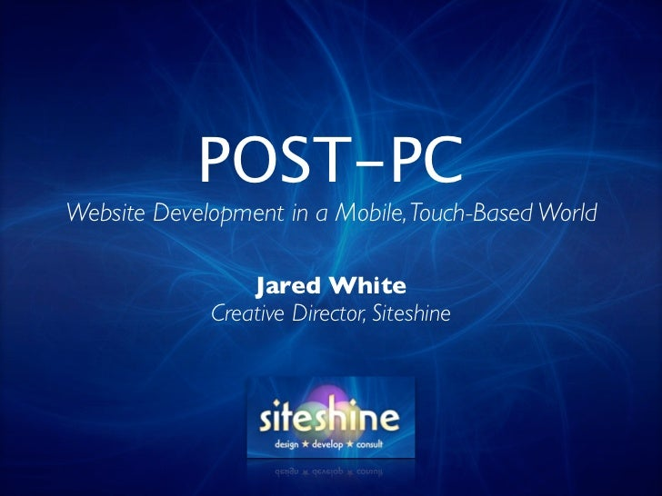 POST-PCWebsite Development in a Mobile, Touch-Based World                 Jared White             Creative Director, Sites...
