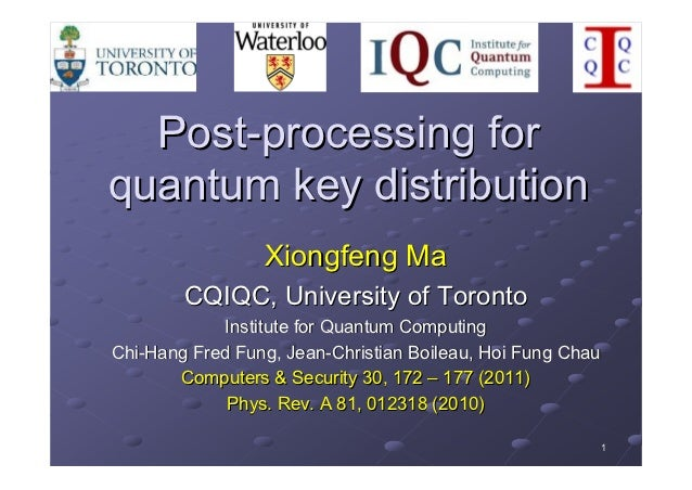 Post-processing forquantum key distribution                 Xiongfeng Ma        CQIQC, University of Toronto            In...