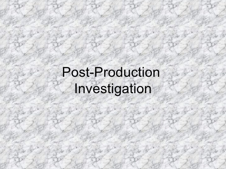 Post-Production Investigation