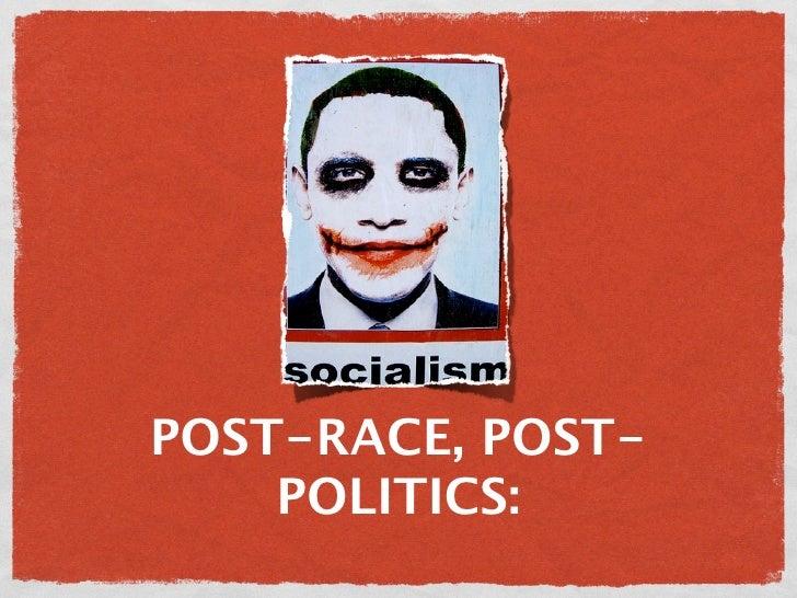 POST-RACE, POST-    POLITICS: