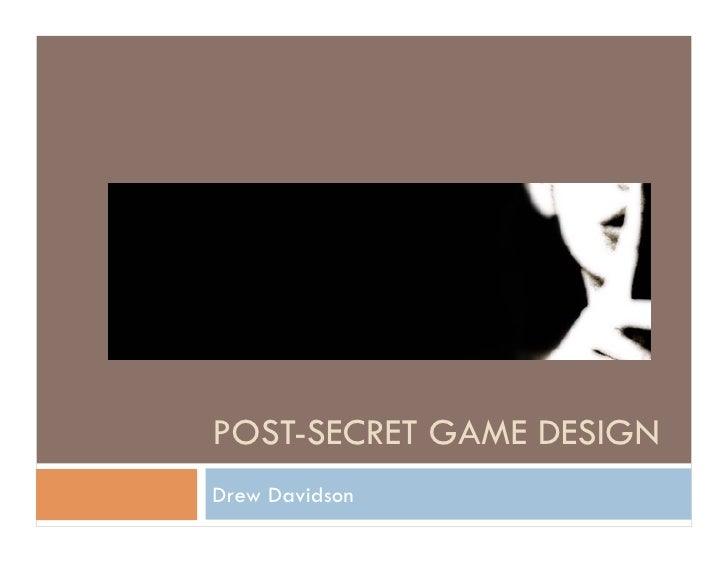 POST-SECRET GAME DESIGNDrew Davidson
