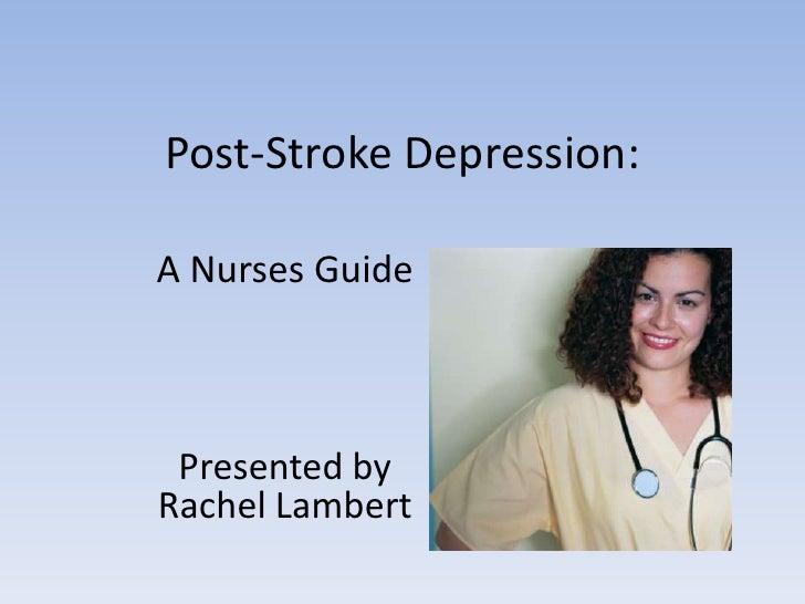 Post-Stroke Depression:<br />A Nurses Guide<br />Presented by Rachel Lambert <br />