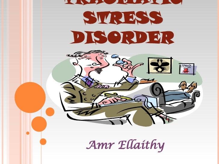 POST-TRAUMATIC STRESS DISORDER Amr Ellaithy