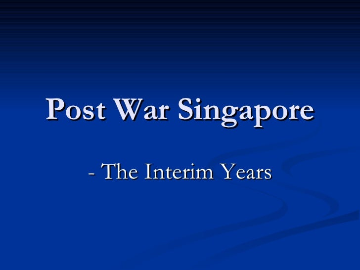 Post War Singapore - The Interim Years