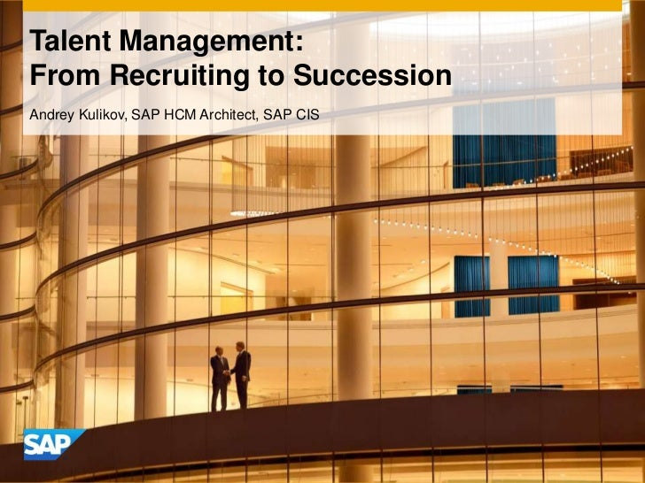Talent Management:From Recruiting to SuccessionAndrey Kulikov, SAP HCM Architect, SAP CIS