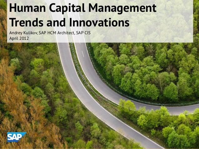 Human Capital ManagementTrends and InnovationsAndrey Kulikov, SAP HCM Architect, SAP CISApril 2012