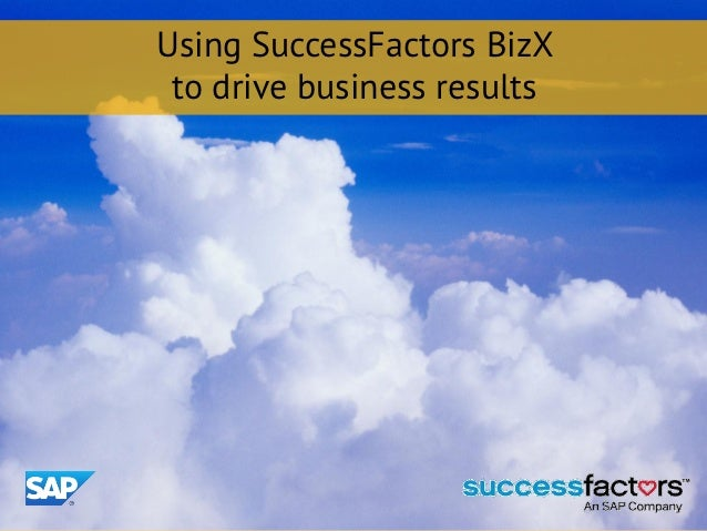 Using SuccessFactors BizX to drive business results