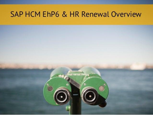 SAP HCM EhP6 & HR Renewal Overview
