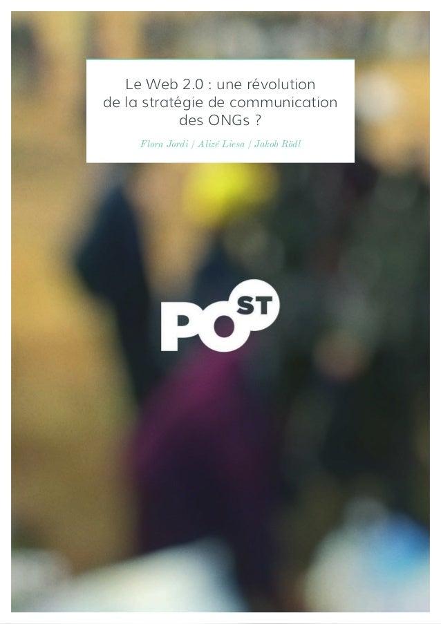 Le Web 2.0 : une révolutionde la stratégie de communication            des ONGs ?     Flora Jordi / Alizé Liesa / Jakob Rödl
