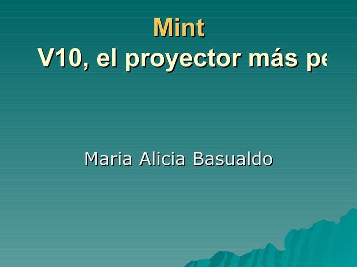 Mint  V10, el proyector más pequeño y rendidor del mundo Maria Alicia Basualdo
