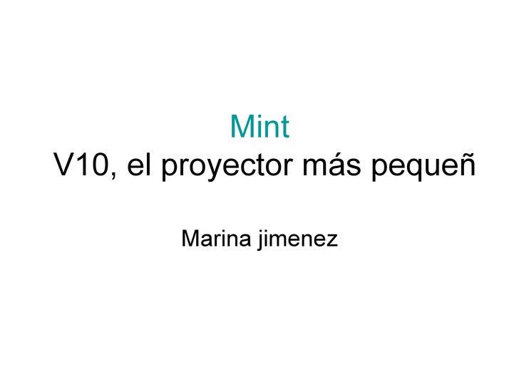 Mint  V10, el proyector más pequeño y rendidor del mundo   Marina jimenez