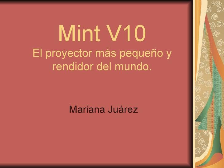 Mint V10 El proyector más pequeño y rendidor del mundo. Mariana Juárez