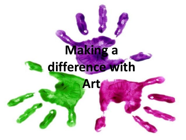Making a difference with Art Making a difference with Art By Sonya Carrillo