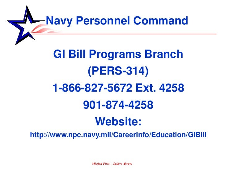 Navy Personnel Command      GI Bill Programs Branch            (PERS-314)      1-866-827-5672 Ext. 4258               901-...
