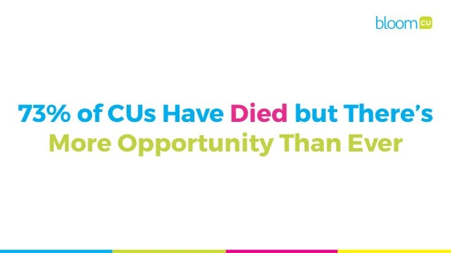 73% of CUs Have Died but There's More Opportunity Than Ever