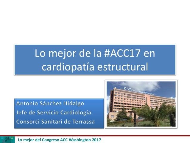 Lo mejor del Congreso ACC Washington 2017 Lo mejor de la #ACC17 en cardiopatía estructural