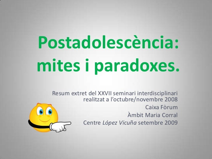 Postadolescència:mites i paradoxes. Resum extret del XXVII seminari interdisciplinari            realitzat a l'octubre/nov...