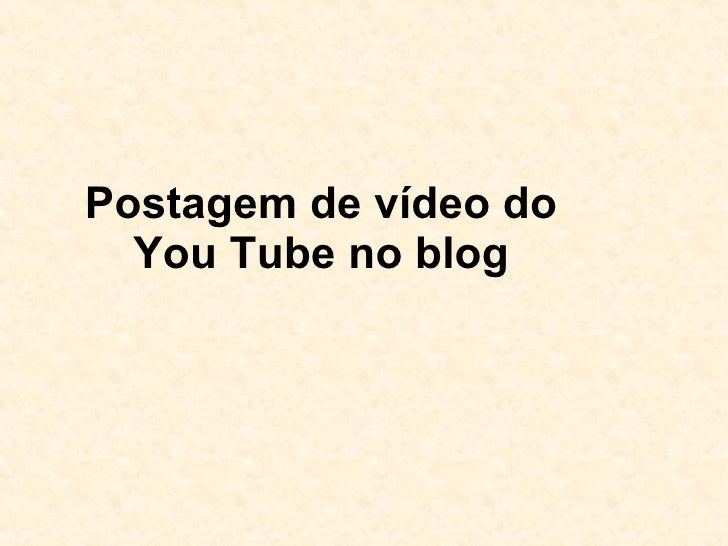 Postagem de vídeo do You Tube no blog