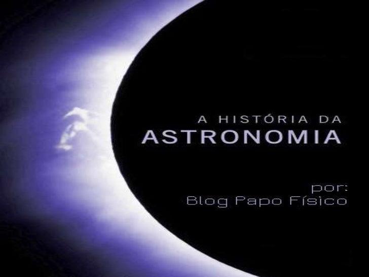 Geral• De todas as ciências a Astronomia é a  mais antiga de todas. Já foi comprovado  que homens pré-históricos observava...