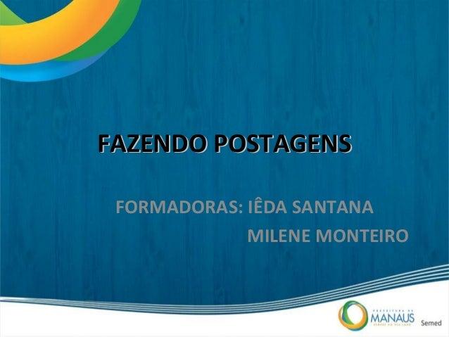 FAZENDO POSTAGENS FORMADORAS: IÊDA SANTANA             MILENE MONTEIRO