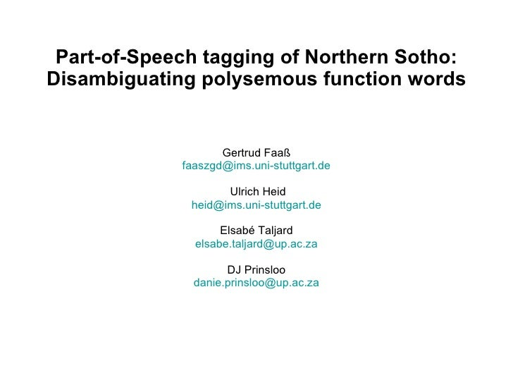 Part-of-Speech tagging of Northern Sotho: Disambiguating polysemous function words Gertrud Faa ß [email_address]  Ulrich ...