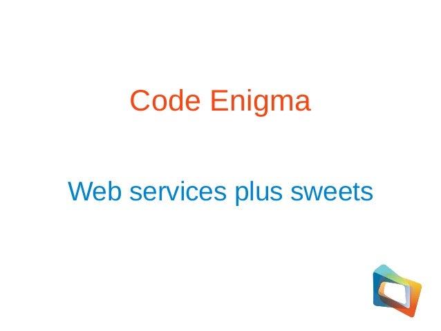 Code Enigma Web services plus sweets