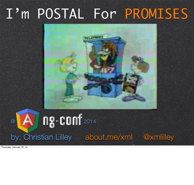 I'm POSTAL For PROMISES  @  2014  by: Christian Lilley  about.me/xml  Thursday, January 16, 14  @xmlilley