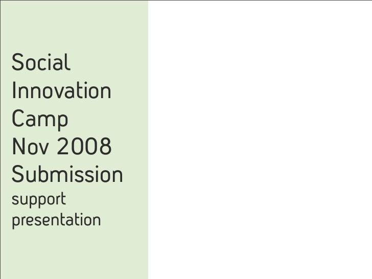 Social Innovation Camp Nov 2008 Submission support presentation