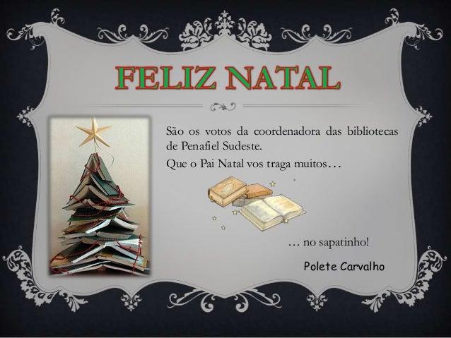 São os votos da coordenadora das bibliotecasde Penafiel Sudeste.Que o Pai Natal vos traga muitos…                      … n...