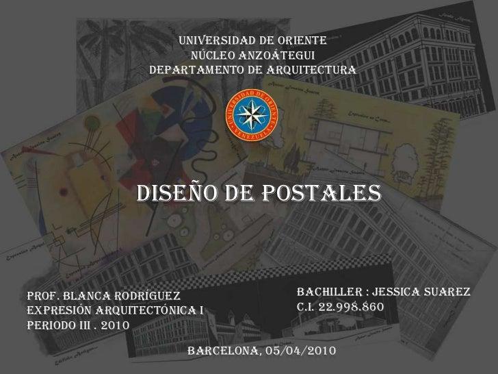 Universidad de oriente<br />Núcleo Anzoátegui<br />Departamento de Arquitectura<br />Diseño de Postales<br />Bachiller : J...