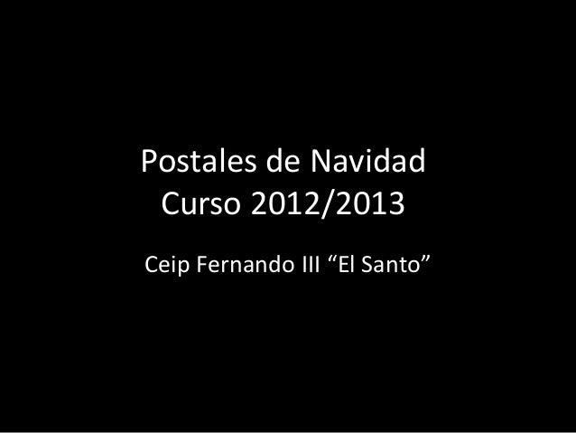 """Postales de Navidad Curso 2012/2013Ceip Fernando III """"El Santo"""""""