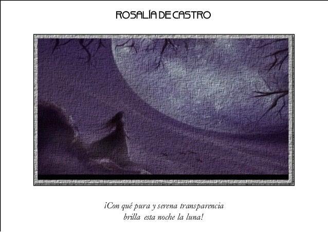 ROSALÍA DECASTRO ¡Con qué pura y serena transparencia brilla esta noche la luna!