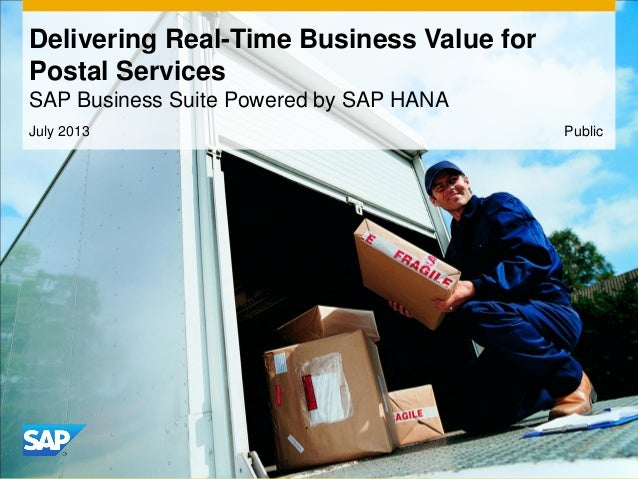 July 2013 Delivering Real-Time Business Value for Postal Services SAP Business Suite Powered by SAP HANA Public