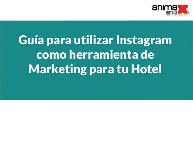 Guía para utilizar Instagram como herramienta de Marketing para tu Hotel