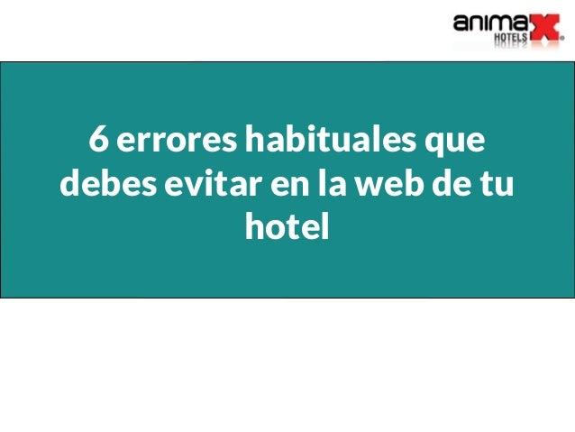 6 errores habituales que debes evitar en la web de tu hotel
