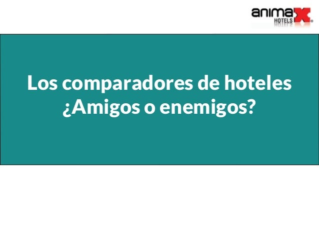 Los comparadores de hoteles ¿Amigos o enemigos?