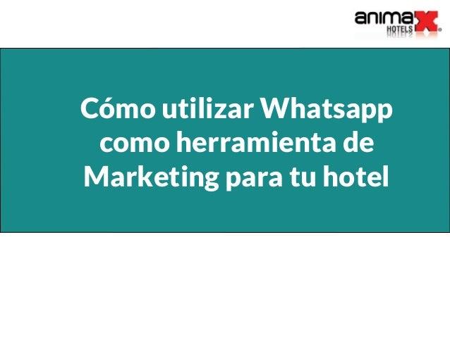 Cómo utilizar Whatsapp como herramienta de Marketing para tu hotel