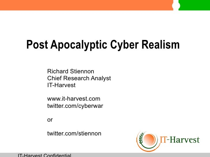 Post Apocalyptic Cyber Realism    Richard Stiennon    Chief Research Analyst    IT-Harvest    www.it-harvest.com    twitte...
