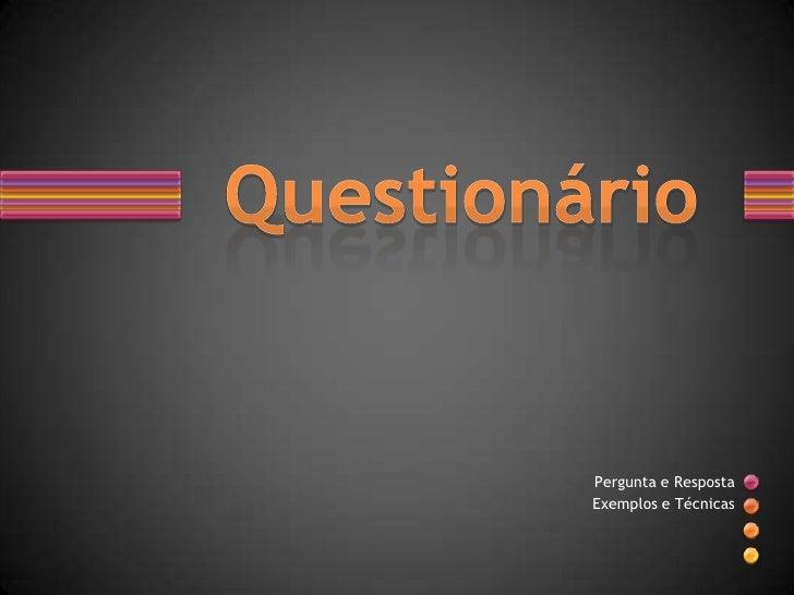 Questionário<br />Pergunta e Resposta <br />Exemplos e Técnicas<br />