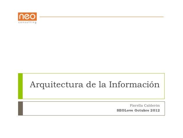 Arquitectura de la Información                         Fiorella Calderón                    SEOLove Octubre 2012