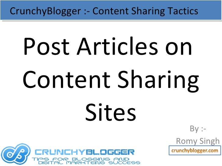 Post Articles on  Content Sharing Sites By :- Romy Singh CrunchyBlogger :- Content Sharing Tactics