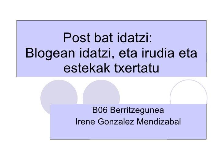 Post bat idatzi:  Blogean idatzi, eta irudia eta estekak txertatu B06 Berritzegunea Irene Gonzalez Mendizabal