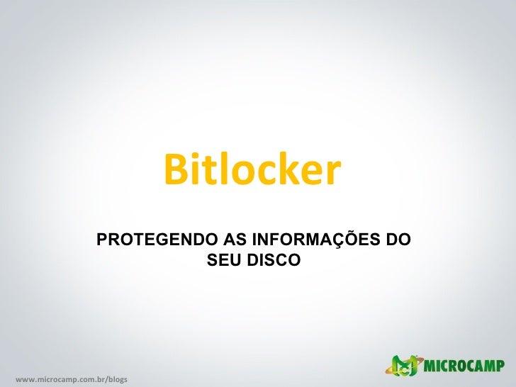 Bitlocker PROTEGENDO AS INFORMAÇÕES DO SEU DISCO