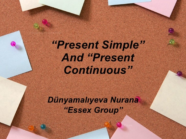 """ Present Simple"" And ""Present Continuous"" Dünyamalıyeva Nurana "" Essex Group"""