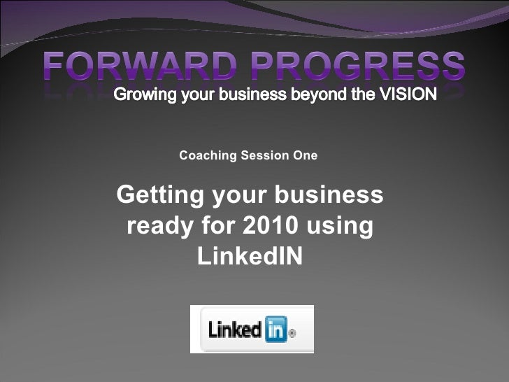Coaching Session One  Getting your business ready for 2010 using LinkedIN